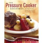 The Pressure Cooker Gourmet by Victoria Wise