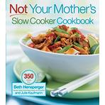 Not Your Mother's Slow Cooker Cookbook by Beth Hensperger and Julie Kaufmann