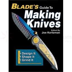 Blade's Guide to Making Knives. Edited by Joe Kertzman