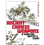 Ancient Chinese Weapons: A Martial Artist's Guide w/Illustrations