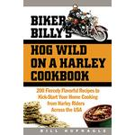 Biker Billy's Hog Wild on a Harley Cookbook by Bill Hufnagle